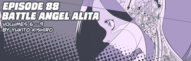 Episode 88: Battle Angel Alita Volumes 6 - 9 by Yukito Kishiro