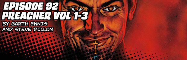 Episode 92: Preacher Volumes 1-3 by Garth Ennis and Steve Dillon