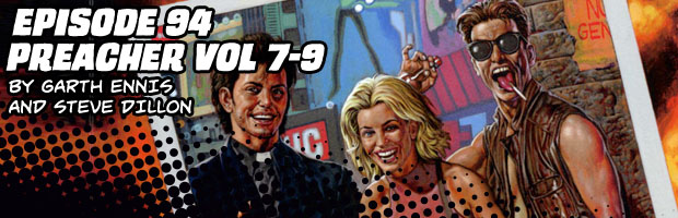 Episode 94: Preacher Volumes 7 - 9 by Garth Ennis and Steve Dillon