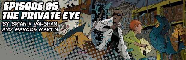 Episode 95: The Private Eye by Brian K Vaughan and Marcos Martin