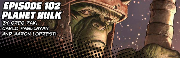 Episode 102: Planet Hulk by Greg Pak, Carlo Pagulayan and Aaron Lopresti