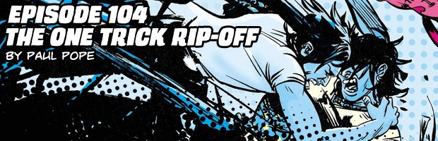 Episode 104: The One Trick Rip-Off by Paul Pope