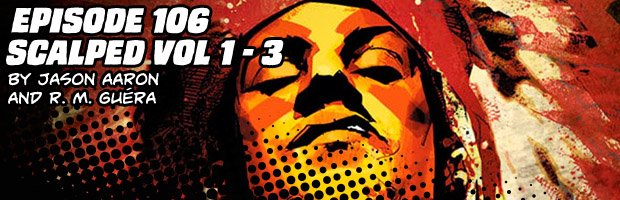 Episode 106: Scalped Volumes 1 - 3 By Jason Aaron and R. M. Guéra