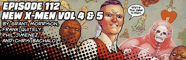 Episode 112: New X-Men Vol 4 & 5 By Grant Morrison, Frank Quitely, Phil Jimenez, and Chris Bachalo