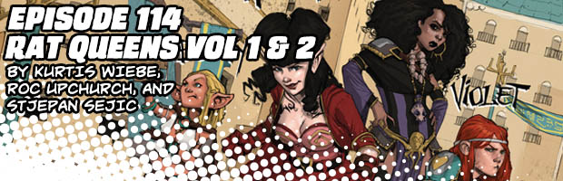 Episode 114: Rat Queens Vol 1 & 2, by Kurtis Wiebe, Roc Upchurch, Stjepan Sejic