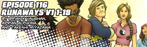 Episode 116: Runaways Volume 1, 1-18 by Brian K Vaughan, Adrian Alphona, and Takeshi Miyazawa