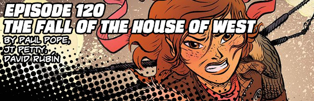 Episode 120: The Fall of the House of West: by Paul Pope, JT Petty, and David Rubín