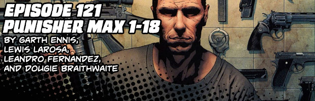 Episode 121: Punisher Max 1-18 by Garth Ennis, Lewis Larosa, Leandro Fernandez, and Dougie Braithwaite