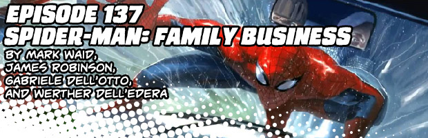 Episode 137: Spider-Man Family Business by Mark Waid, James Robinson, Gabriele Dell'otto, Werther Dell'edera