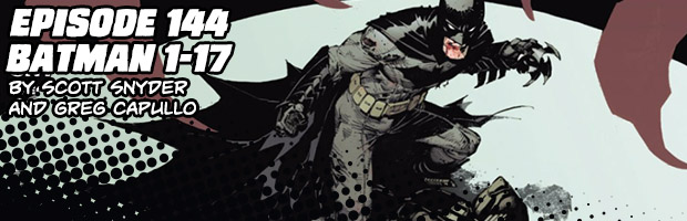 Episode 144: Batman 1-17 by Scott Snyder and Greg Capullo