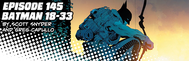 Episode 145: Batman 18 - 33 by Scott Snyder and Greg Capullo