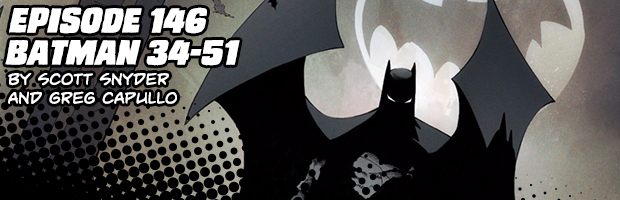Episode 146: Batman 34-51 by Scott Snyder and Greg Capullo