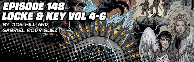 Episode 148: Locke & Key Vol 4-6 by Joe Hill and Gabriel Rodriguez