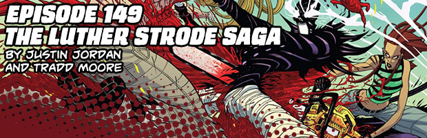 Episode 149: The Luther Strode Saga by Justin Jordan and Tradd Moore