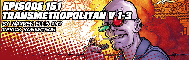 Episode 151: Transmetropolitan Vol 1 - 3 by Warren Ellis and Darick Robertson