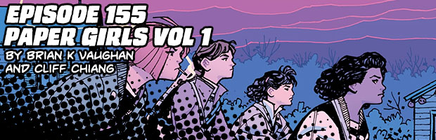 Episode 155: Paper Girls Vol 1 by Brian K Vaughan and Cliff Chiang