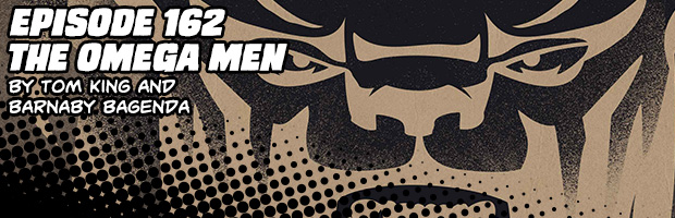 Episode 162: The Omega Men by Tom King and Barnaby Bagenda