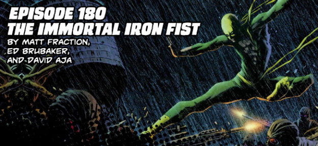 Episode 180: The Immortal Iron Fist by Matt Fraction, Ed Brubaker, and David Aja