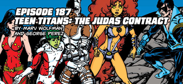 Episode 187: Teen Titans, The Judas Contract by Marv Wolfman and George Perez