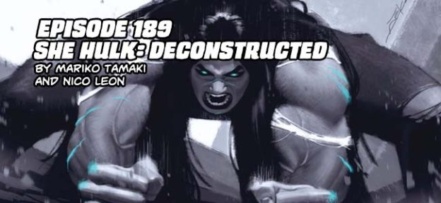 Episode 189: She Hulk: Deconstructed by Mariki Tamaki and Nico Leon