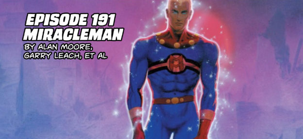 Episode 191: Miracleman by Alan Moore, Garry Leach, et al